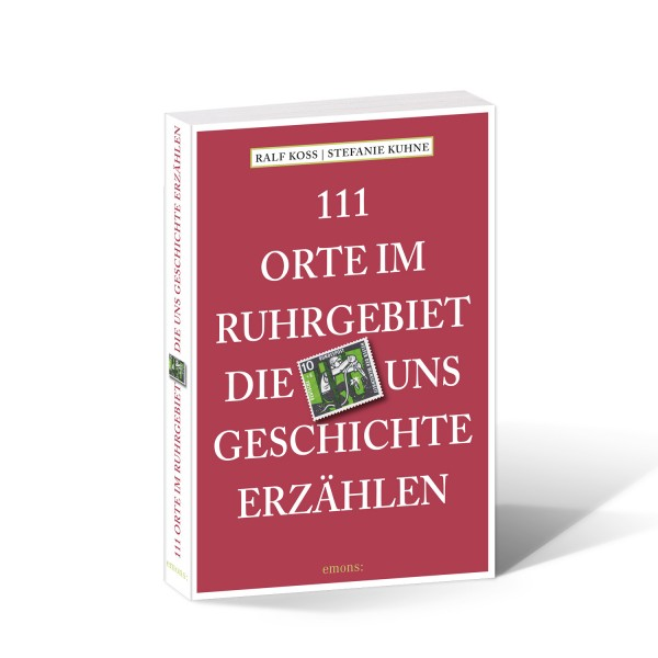 111 Orte im Ruhrgebiet die uns Geschichte erzählen